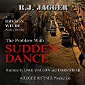 The Problem with Sudden Dance: A Bryson Wilde Thriller Audiobook by R.J. Jagger Narrated by Dave Mallow, Robin Riker