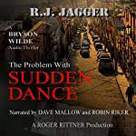 The Problem with Sudden Dance: A Bryson Wilde Thriller | R.J. Jagger