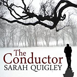 The Conductor   [Sarah Quigley]