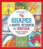 Shapes in Math, Science and Nature: Squares, Triangles and Circles