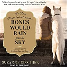 Bones Would Rain from the Sky: Deepening Our Relationships with Dogs | Livre audio Auteur(s) : Suzanne Clothier Narrateur(s) : Pam Ward
