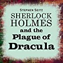 Sherlock Holmes and the Plague of Dracula (       UNABRIDGED) by Stephen Seitz Narrated by Ric Jerrom