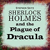 Sherlock Holmes and the Plague of Dracula | [Stephen Seitz]