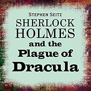 Sherlock Holmes and the Plague of Dracula Audiobook