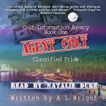 Agent Colt: Classified Pride: Colt Information Agency, Book 1 | A L Wright