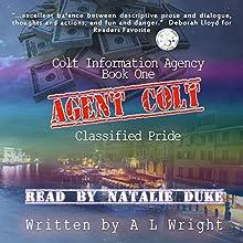 Agent Colt: Classified Pride: Colt Information Agency, Book 1   Livre audio Auteur(s) : A L Wright Narrateur(s) : Natalie Duke