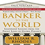 Banker to the World: Leadership Lessons from the Front Lines of Global Finance | William Rhodes