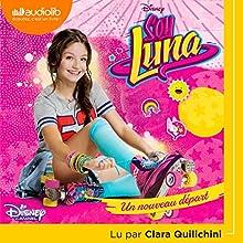 Un nouveau départ (Soy Luna 1)   Livre audio Auteur(s) :  Walt Disney Narrateur(s) : Clara Quilichini