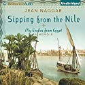 Sipping From the Nile: My Exodus from Egypt Audiobook by Jean Naggar Narrated by Jean Naggar