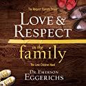 Love and Respect in the Family: The Transforming Power of Love and Respect Between Parent and Child (       UNABRIDGED) by Emerson Eggerichs Narrated by Jonathan Eggerichs