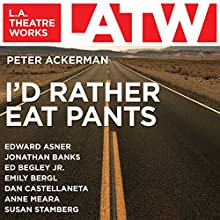 I'd Rather Eat Pants  by Peter Ackerman Narrated by Edward Asner, Jonathan Banks, Ed Begley, Jr., Emily Bergl, Dan Castellaneta, Derek Cecil