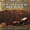 By Other Means Audiobook by Evan Currie Narrated by Dina Pearlman