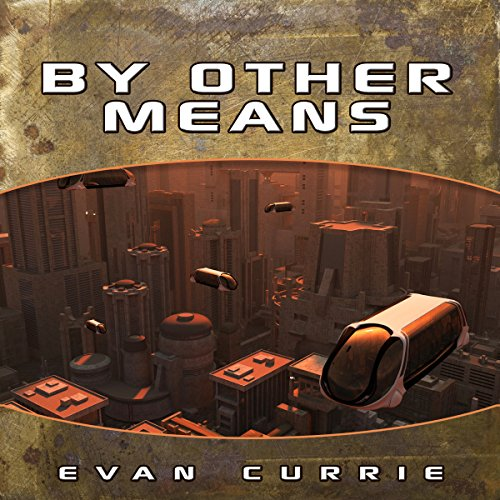 By Other Means (Hayden War Cycle #5) - Evan C. Currie