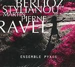 Berlioz  Stylianou  Pierne  Ravel: Ensemble Pyxis