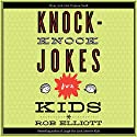 Knock-Knock Jokes for Kids Audiobook by Rob Elliot Narrated by Dylan August, Gavin August, Danielle Hitchcock, Josh Hitchcock, Tori Hitchcock, Selah Howard
