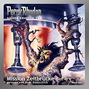 Mission Zeitbrücke - Teil 4 (Perry Rhodan Silber Edition 121) Hörbuch