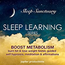 Boost Metabolism, Burn Fat & Lose Weight Faster: Sleep Learning, Guided Self-Hypnosis, Meditation & Affirmations (       UNABRIDGED) by Jupiter Productions Narrated by Anna Thompson