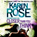 Closer Than You Think: Cincinnati Series, Book 1 Hörbuch von Karen Rose Gesprochen von: Susie James