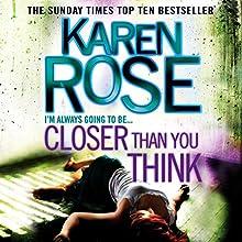 Closer Than You Think: Cincinnati Series, Book 1 (       UNABRIDGED) by Karen Rose Narrated by Susie James