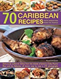 70 Caribbean Recipes: Taste Sensations From The Tropics: Deliciously Authentic Dishes From The Islands Of Jamaica, Cuba, Puerto Rico And The Bahamas, All Shown Step By Step In 275 Photographs. thumbnail