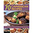 70 Caribbean Recipes: Taste Sensations from the Tropics: Deliciously Authentic Dishes from the Islands of Jamaica, Cuba, Puerto Rico and the Bahamas, All Shown Step by Step in 275 Photographs