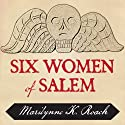 Six Women of Salem: The Untold Story of the Accused and Their Accusers in the Salem Witch Trials (       UNABRIDGED) by Marilynne K. Roach Narrated by Kate Reading