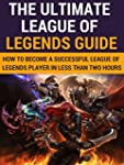 The Ultimate League Of Legends Guide:...