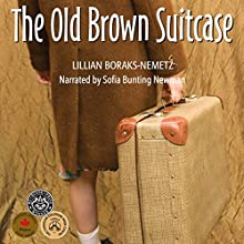 The Old Brown Suitcase (       UNABRIDGED) by Lillian Boraks-Nemetz Narrated by Sofia Bunting-Newman