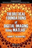 Theoretical Foundations of Digital Imaging Using MATLAB® Front Cover