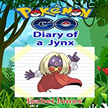 Pokemon Go: Diary of a Jynx: Unofficial Pokemon Book Audiobook by Isabel Jones Narrated by Elizabeth Phillips