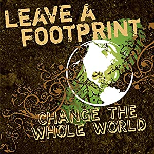 Leave a Footprint - Change the Whole World Audiobook