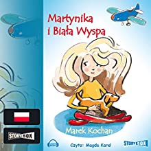 Martynika i Biala Wyspa (       UNABRIDGED) by Marek Kochan Narrated by Magda Karel