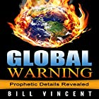 Global Warning: Prophetic Details Revealed Hörbuch von Bill Vincent Gesprochen von: Lynn Benson