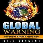 Global Warning: Prophetic Details Revealed | Bill Vincent