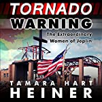 Tornado Warning: The Extraordinary Women of Joplin | Tamara Hart Heiner