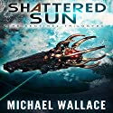 Shattered Sun: The Sentinel Trilogy, Book 3 Audiobook by Michael Wallace Narrated by Steve Barnes