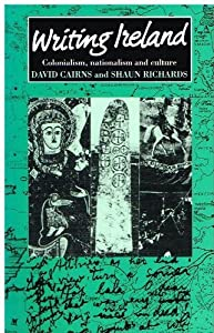 Writing Ireland: Colonialism, Nationalism, and Culture (Cultural Politics) David Cairns and Shaun Richards