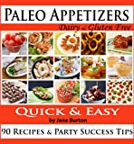 Paleo Appetizers: 90 Illustrated Paleo Appetizer Recipes and Delicious Paleo Snacks Cookbook. Quick & Simple Gluten Free Party Foods (Paleo Recipes: Paleo ... Lunch, Dinner & Desserts Recipe Book)