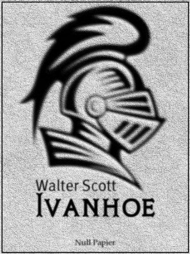 Sir Walter Scott - Ivanhoe - Überarbeitete Ausgabe (German Edition)
