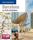 Barcelona zu Fuß entdecken: Polyglott (Polyglott zu Fuß)
