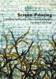 img - for Screen Printing: Layering Textiles with Colour, Texture and Imagery book / textbook / text book