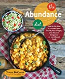 The Abundance Diet: The 28-day Plan to Reinvent Your Health, Lose Weight, and Discover the Power of Plant-Based Foods