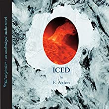 Iced: SciFire, Book 1 (       UNABRIDGED) by E. Axion Narrated by Catherine LaMoreaux