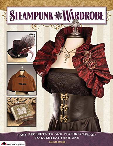Great Deal! Steampunk Your Wardrobe: Easy Projects to Add Victorian Flair to Everyday Fashions