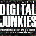 Digital Junkies: Internetabhängigkeit und ihre Folgen für uns und unsere Kinder | Bert te Wildt