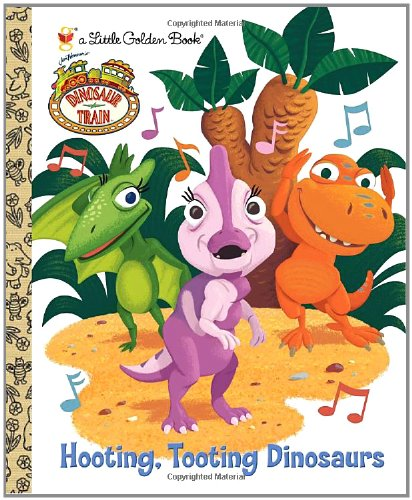 Hooting, Tooting Dinosaurs (Dinosaur Train) (Little Golden Book)