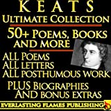 img - for JOHN KEATS COMPLETE WORKS ULTIMATE COLLECTION 50+ Works ALL poems, poetry, posthumous works, letters and BIOGRAPHY book / textbook / text book