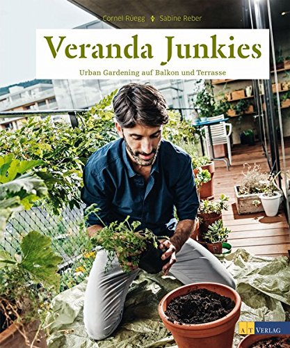 Veranda Junkies: Urban Gardening auf Balkon und Terrasse