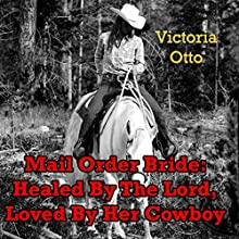 Mail-Order Bride: Healed By The Lord, Loved By Her Cowboy (       UNABRIDGED) by Victoria Otto Narrated by Joe Smith