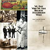 img - for We Are Who We Are Because Steamboats Were book / textbook / text book